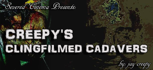 Severed Cinema Presents: Creepy's Clingfilmed Cadavers