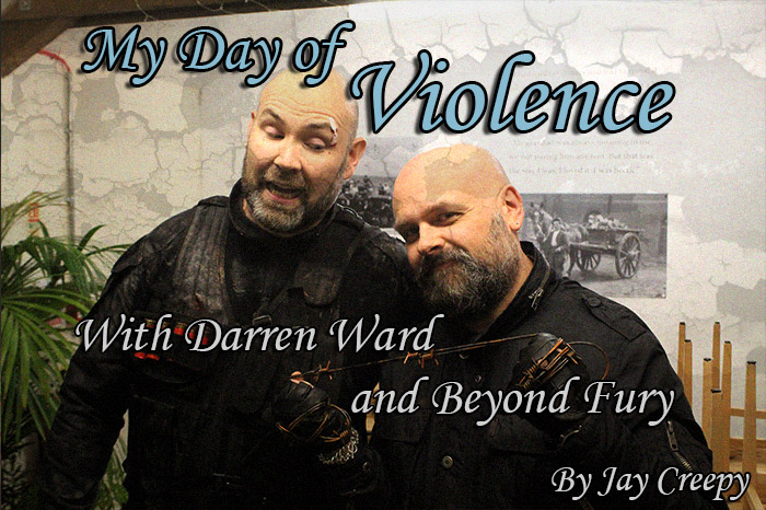 My Day of Violence with Darren Ward and Beyond Fury by Jay Creepy