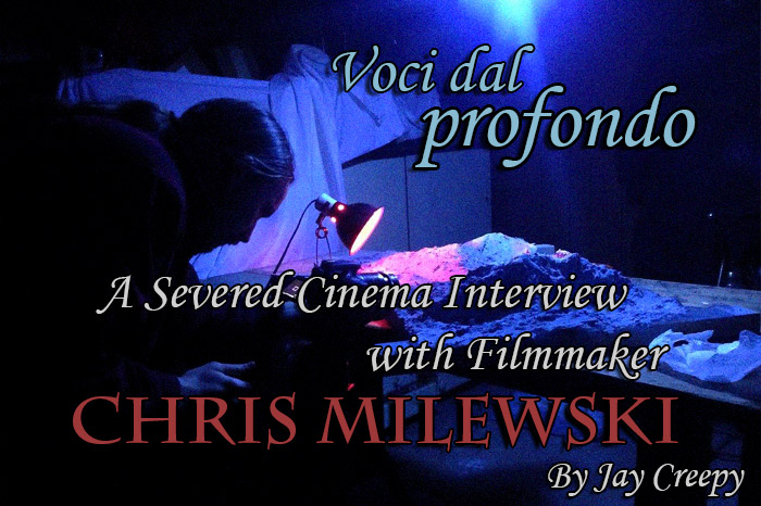Voci dal profondo: A Severed Cinema Interview with Filmmaker Chris Milewski