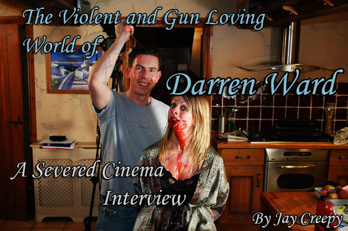 The Violent and Gun Loving World of Darren Ward: A Severed Cinema Interview.