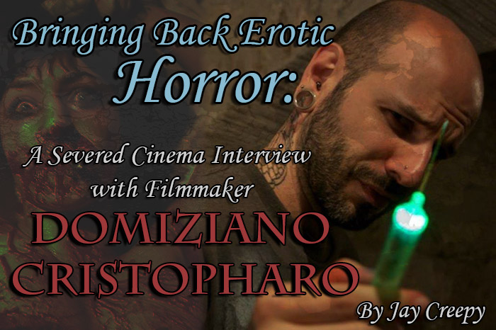 Bringing Back Erotic Horror: A Severed Cinema Interview with Filmmaker Domiziano Cristopharo