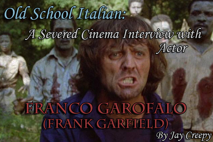 Old School Italian: A Severed Cinema Interview with Actor Franco Garofalo