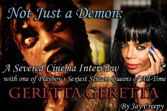 Not Just a Demon: A Severed Cinema Interview with one of Playboy's Sexiest Scream Queens of All-Time Geretta Geretta
