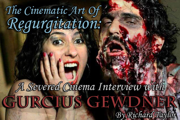The Cinematic Art of Regurgitation: A Severed Cinema Interview with Gurcius Gewdner.