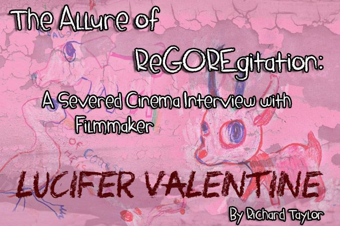 The Allure of ReGOREgitation: A Severed Cinema Interview with Filmmaker Lucifer Valentine