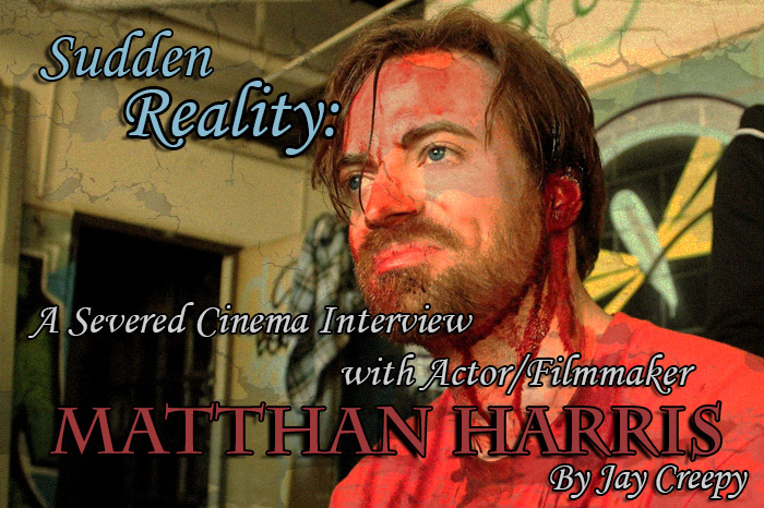 Sudden Reality: A Severed Cinema Interview with Actor & Filmmaker Matthan Harris