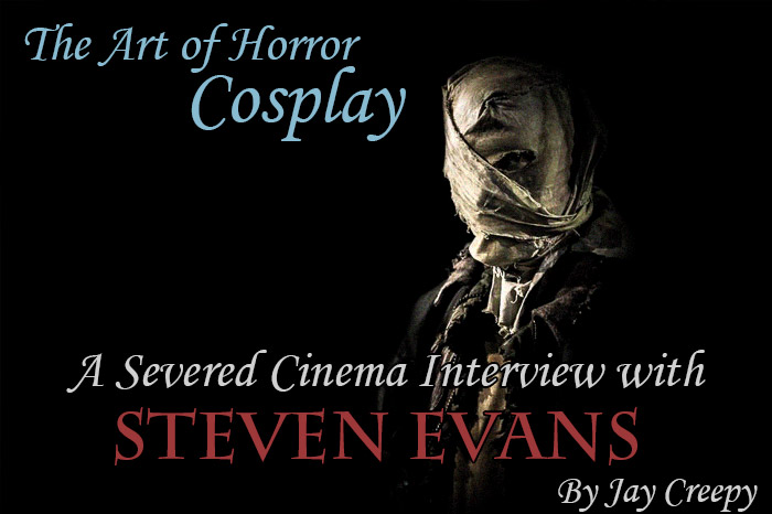 The Art of Horror Cosplay: A Severed Cinema Interview with Steven Evans