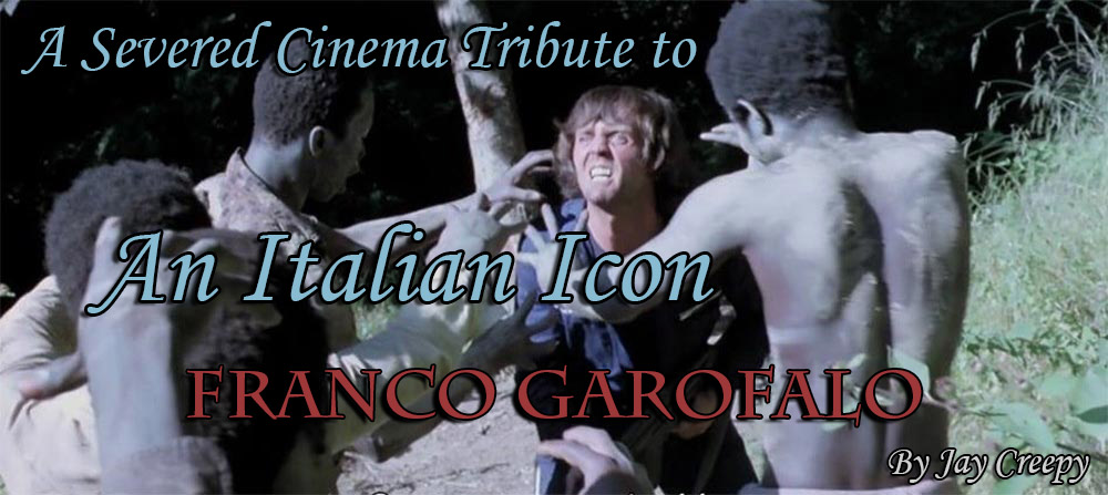 A Severed Cinema Tribute to An Italian Icon -- Franco Garofalo
